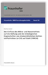 Buch: Der Einfluss des Mikro- und Nassstrahlens auf die Haftung und die tribologischen Eigenschaften von diamantähnlichen Kohlenstoffschichten (a-C:H) auf Stahl (100Cr6)