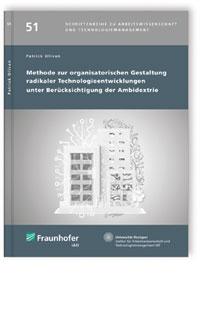 Buch: Methode zur organisatorischen Gestaltung radikaler Technologieentwicklungen unter Berücksichtigung der Ambidextrie