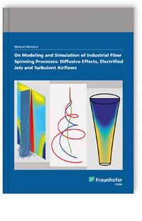 Buch: On Modeling and Simulation of Industrial Fiber Spinning Processes: Diffusive Effects, Electrified Jets and Turbulent Airflows