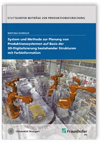 Buch: System und Methode zur Planung von Produktionssystemen auf Basis der 3D-Digitalisierung bestehender Strukturen mit Farbinformation