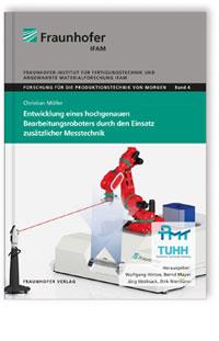 Buch: Entwicklung eines hochgenauen Bearbeitungsroboters durch den Einsatz zusätzlicher Messtechnik