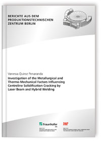 Buch: Investigation of the Metallurgical and Thermo-Mechanical Factors Influencing Centreline Solidification Cracking by Laser Beam and Hybrid Welding