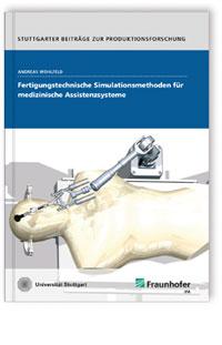 Buch: Fertigungstechnische Simulationsmethoden für medizinische Assistenzsysteme.
