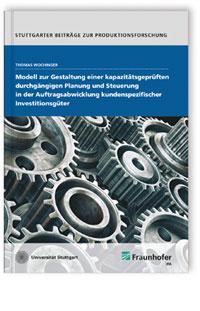 Buch: Modell zur Gestaltung einer kapazitätsgeprüften durchgängigen Planung und Steuerung in der Auftragsabwicklung kundenspezifischer Investitionsgüter