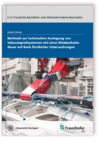 Buch: Methode zur technischen Auslegung von Vakuumgreifsystemen mit einer Mindesthaltedauer auf Basis fluidischer Untersuchungen