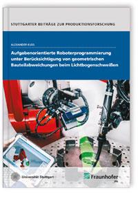 Buch: Aufgabenorientierte Roboterprogrammierung unter Berücksichtigung von geometrischen Bauteilabweichungen beim Lichtbogenschweißen