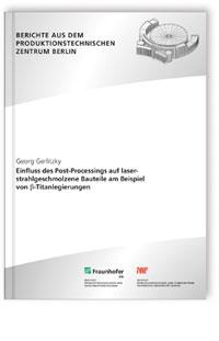 Buch: Einfluss des Post-Processings auf laserstrahlgeschmolzene Bauteile am Beispiel von ß-Titanlegierungen
