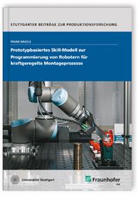 Buch: Prototypbasiertes Skill-Modell zur Programmierung von Robotern für kraftgeregelte Montageprozesse