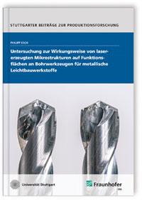 Buch: Untersuchung zur Wirkungsweise von lasererzeugten Mikrostrukturen auf Funktionsflächen an Bohrwerkzeugen für metallische Leichtbauwerkstoffe