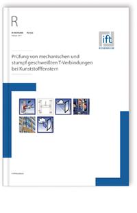 Merkblatt: ift-Richtlinie FE-06/2, Februar 2017. Prüfung von mechanischen und stumpf geschweißten T-Verbindungen bei Kunststofffenstern