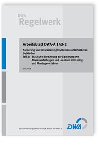 Merkblatt: Arbeitsblatt DWA-A 143-2, Juli 2015. Sanierung von Entwässerungssystemen außerhalb von Gebäuden. Tl.2. Statische Berechnung zur Sanierung von Abwasserleitungen und -kanälen mit Lining- und Montageverfahren