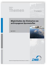 Buch: DWA-Themen T 3/2015, April 2015. Möglichkeiten der Elimination von anthropogenen Spurenstoffen