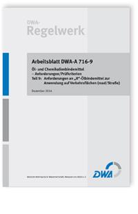 Merkblatt: Arbeitsblatt DWA-A 716-9, Dezember 2014. Öl- und Chemikalienbindemittel - Anforderungen/Prüfkriterien. Tl.9. Anforderungen an