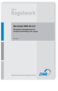 Merkblatt: Merkblatt DWA-M 619, Juni 2015. Ökologische Baubegleitung bei Gewässerunterhaltung und -ausbau