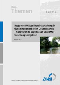 Buch: DWA-Themen T 4/2015, August 2015. Integrierte Wasserbewirtschaftung in Flusseinzugsgebieten Deutschlands - Ausgewählte Ergebnisse von BMBF-Forschungsprojekten. Mit CD-ROM
