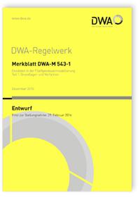 Merkblatt: Merkblatt DWA-M 543-1 Entwurf, Dezember 2015. Geodaten in der Fließgewässermodellierung. Tl.1. Grundlagen und Verfahren