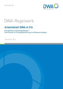 Merkblatt: Arbeitsblatt DWA-A 216, Dezember 2015. Energiecheck und Energieanalyse - Instrumente zur Energieoptimierung von Abwasseranlagen