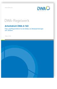 Merkblatt: Arbeitsblatt DWA-A 160, März 2016. Fräs- und Pflugverfahren für den Einbau von Abwasserleitungen und -kanälen