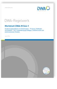 Merkblatt: Merkblatt DWA-M 544-1, Juli 2016. Ausbreitungsprobleme von Einleitungen - Prozesse, Methoden und Modelle. Tl.1. Anwendungsgrundlagen, Schätzformeln und eindimensionale Modelle