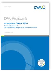 Merkblatt: Arbeitsblatt DWA-A 920-1, Dezember 2016. Bodenfunktionsansprache. Tl.1. Ableitung von Kennwerten des Bodenwasserhaushalts