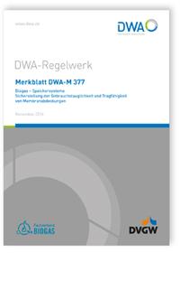 Merkblatt: Merkblatt DWA-M 377, November 2016. Biogas - Speichersysteme. Sicherstellung der Gebrauchstauglichkeit und Tragfähigkeit von Membranabdeckungen