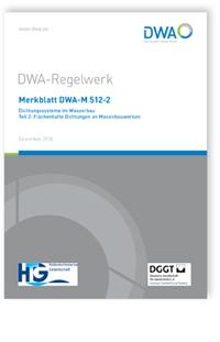 Merkblatt: Merkblatt DWA-M 512-2, Dezember 2016. Dichtungssysteme im Wasserbau. Tl.2. Flächenhafte Dichtungen an Massivbauwerken