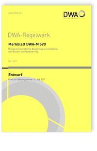 Merkblatt: Merkblatt DWA-M 590 Entwurf, Mai 2017. Wasserwirtschaftliche Bewertung zur Entnahme von Wasser zur Bewässerung