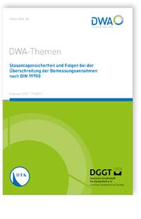 Buch: DWA-Themen T1/2017, Februar 2017. Stauanlagensicherheit und Folgen bei der Überschreitung der Bemessungsannahmen nach DIN 19700