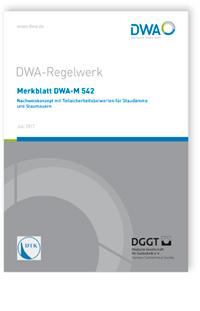 Merkblatt: Merkblatt DWA-M 542, Juli 2017. Nachweiskonzept mit Teilsicherheitsbeiwerten für Staudämme und Staumauern