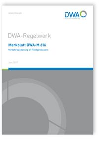 Merkblatt: Merkblatt DWA-M 616, Juni 2017. Verkehrssicherung an Fließgewässern