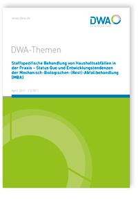 Buch: DWA-Themen T3/2017, April 2017. Stoffspezifische Behandlung von Haushaltsabfällen in der Praxis - Status Quo und Entwicklungstendenzen der Mechanisch-Biologischen-(Rest)-Abfallbehandlung (MBA)