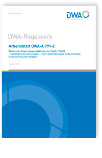 Merkblatt: Arbeitsblatt DWA-A 791-2, April 2017. Technische Regel wassergefährdender Stoffe (TRwS) - Heizölverbraucheranlagen. Teil 2: Anforderungen an bestehende Heizölverbraucheranlagen