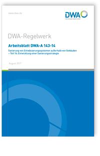 Merkblatt: Arbeitsblatt DWA-A 143-14, August 2017. Sanierung von Entwässerungssystemen außerhalb von Gebäuden - Teil 14: Entwicklung einer Sanierungsstrategie