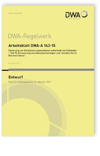Merkblatt: Arbeitsblatt DWA-A 143-15 Entwurf, August 2017. Sanierung von Entwässerungssystemen außerhalb von Gebäuden - Teil 15: Erneuerung von Abwasserleitungen und -kanälen durch Berstverfahren