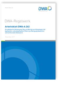 Merkblatt: Arbeitsblatt DWA-A 262, November 2017. Grundsätze für Bemessung, Bau und Betrieb von Kläranlagen mit bepflanzten und unbepflanzten Filtern zur Reinigung häuslichen und kommunalen Abwassers
