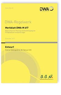 Merkblatt: Merkblatt DWA-M 617 Entwurf, Dezember 2017. Naturschutz bei Planung und Genehmigung von Fließgewässerrenaturierungen