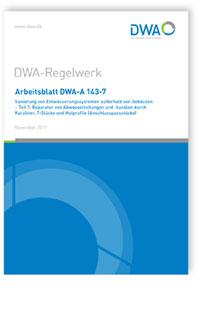 Merkblatt: Arbeitsblatt DWA-A 143-7, November 2017. Sanierung von Entwässerungssystemen außerhalb von Gebäuden - Teil 7: Reparatur von Abwasserleitungen und -kanälen durch Kurzliner, T-Stücke und Hutprofile (Anschlusspassstücke)