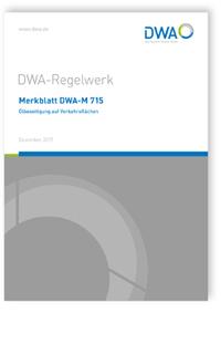 Merkblatt: Merkblatt DWA-M 715, Dezember 2017. Ölbeseitigung auf Verkehrsflächen