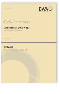 Merkblatt: Arbeitsblatt DWA-A 157 Entwurf, Mai 2018. Bauwerke der Kanalisation