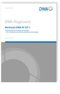 Merkblatt: Merkblatt DWA-M 137-1, Februar 2018. Einbauten Dritter in Abwasseranlagen - Teil 1: Elektronische Kommunikationseinrichtungen