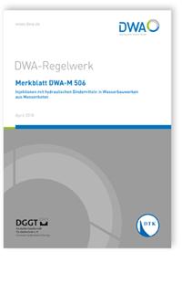 Merkblatt: Merkblatt DWA-M 506, April 2018. Injektionen mit hydraulischen Bindemitteln in Wasserbauwerken aus Massenbeton