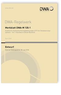 Merkblatt: Merkblatt DWA-M 135-1 Entwurf, April 2018. Zusätzliche Technische Vertragsbedingungen (ZTV) für Entwässerungssysteme - Teil 1: Kanalbau in offener Bauweise