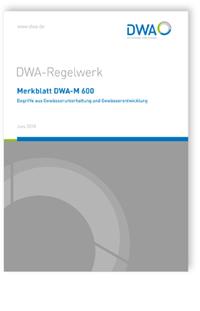 Merkblatt: Merkblatt DWA-M 600, Juni 2018. Begriffe aus der Gewässerunterhaltung und Gewässerentwicklung