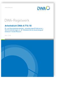 Merkblatt: Arbeitsblatt DWA-A 716-10, März 2018. Öl- und Chemikalienbindemittel - Anforderungen/Prüfkriterien. Teil 10: Anforderungen an