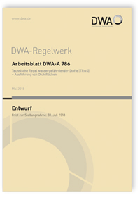 Merkblatt: Arbeitsblatt DWA-A 786 Entwurf, Mai 2018. Technische Regel wassergefährdender Stoffe (TRwS) - Ausführung von Dichtflächen