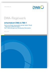 Merkblatt: Arbeitsblatt DWA-A 780-1, Mai 2018. Technische Regel wassergefährdender Stoffe (TRwS). Oberirdische Rohrleitungen - Teil 1: Rohrleitungen aus metallischen Werkstoffen