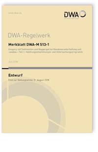 Merkblatt: Merkblatt DWA-M 513-1 Entwurf, Juni 2018. Umgang mit Sedimenten und Baggergut bei Gewässerunterhaltung und -ausbau - Teil 1: Handlungsempfehlungen und Untersuchungsprogramm