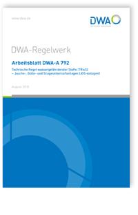 Merkblatt: Arbeitsblatt DWA-A 792, August 2018. Technische Regel wassergefährdender Stoffe (TRwS) - Jauche-, Gülle- und Silagesickersaftanlagen (JGS-Anlagen)