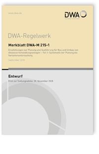 Merkblatt: Merkblatt DWA-M 215-1 Entwurf, September 2018. Empfehlungen zur Planung und Ausführung für Bau und Umbau von Abwasserbehandlungsanlagen - Teil 1: Systematik der Planung bis Variantenuntersuchung