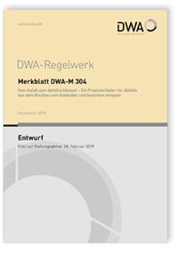 Merkblatt: Merkblatt DWA-M 304 Entwurf, Dezember 2018. Vom Abfall zum Abfallschlüssel - Ein Praxisleitfaden für Abfälle aus dem Rückbau von Gebäuden und baulichen Anlagen